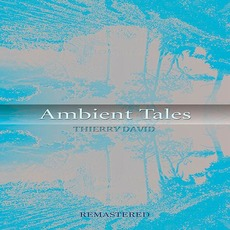 Ambient Tales (Remastered) mp3 Album by Thierry David