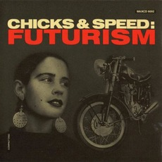 Chicks & Speed: Futurism mp3 Artist Compilation by Lead Into Gold