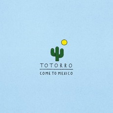 Come to Mexico mp3 Album by Totorro