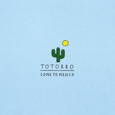 Come to Mexico mp3 Album by Totorro