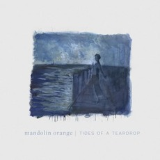 Tides of a Teardrop mp3 Album by Mandolin Orange