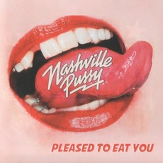 Pleased To Eat You by Nashville Pussy