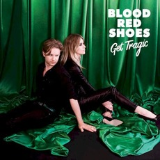 Get Tragic by Blood Red Shoes