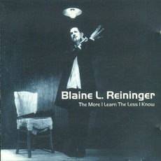 The More I Learn the Less I Know (Re-Issue) mp3 Album by Blaine L. Reininger