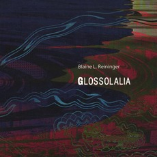 Glossolalia mp3 Album by Blaine L. Reininger