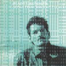 Songs From The Rain Palace mp3 Album by Blaine L. Reininger