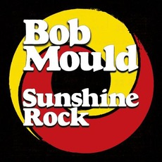 Sunshine Rock mp3 Album by Bob Mould