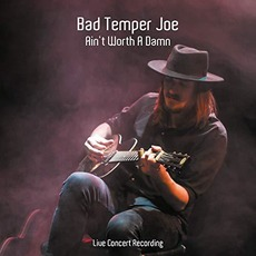 Ain't Worth A Damn: Live Concert Recording by Bad Temper Joe
