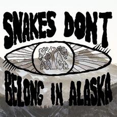 Snakes Don't Belong In Alaska by Snakes Don't Belong In Alaska