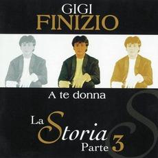 La Storia, Parte 3: A te donna mp3 Album by Gigi Finizio