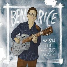 Wish The World Away by Ben Rice