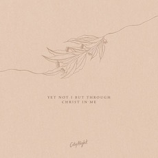 Yet Not I but Through Christ in Me by CityAlight
