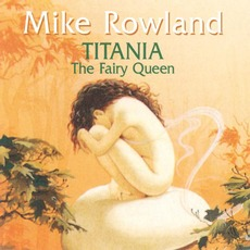 Titania - The Fairy Queen mp3 Album by Mike Rowland