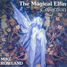 The Magical Elfin Collection mp3 Album by Mike Rowland
