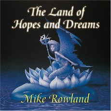 The Land of Hopes and Dreams mp3 Album by Mike Rowland