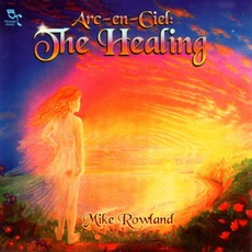 Arc-en-Ciel: The Healing mp3 Album by Mike Rowland
