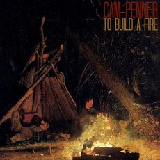 To Build a Fire mp3 Album by Cam Penner