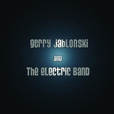 Gerry Jablonski & The Electric Band mp3 Album by Gerry Jablonski & The Electric Band