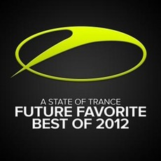 A State of Trance: Future Favorite - Best of 2012 mp3 Compilation by Various Artists