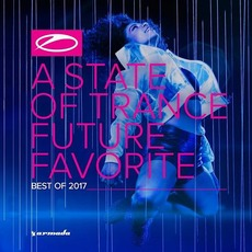 A State of Trance: Future Favorite - Best of 2017 by Various Artists