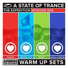 A State of Trance 600: The Expedition - Madrid, Mexico City, Beirut, Kuala Lumpur (Warm Up Sets) mp3 Compilation by Various Artists