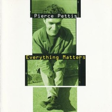 Everything Matters mp3 Album by Pierce Pettis