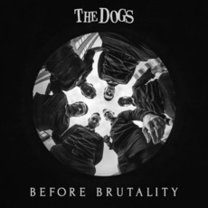 Before Brutality mp3 Album by The Dogs