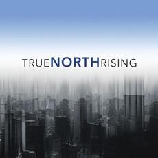 True North Rising mp3 Album by True North Rising