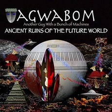 Ancient Ruins Of The Future World mp3 Album by Agwabom