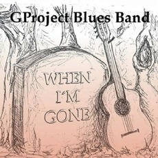 When i'm Gone by GProject Blues Band