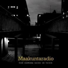 Ehkä Huomenna Kaikki On Toisin mp3 Album by Maakuntaradio