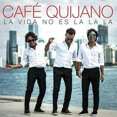 La Vida No Es La La La mp3 Album by Café Quijano