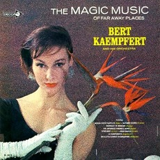 The Magic Music Of Far Away Places mp3 Album by Bert Kaempfert & His Orchestra