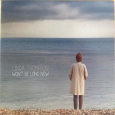 Won't Be Long Now mp3 Album by Linda Thompson