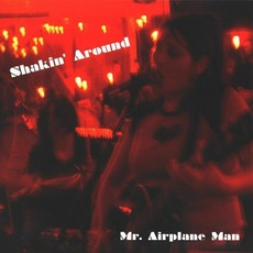 Shakin' Around mp3 Album by Mr. Airplane Man