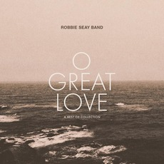 O Great Love: A Best of Collection mp3 Artist Compilation by Robbie Seay Band