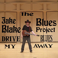 Drive My Blues Away mp3 Album by The Jake Blake Blues Project