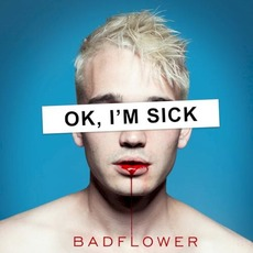 OK, I'M SICK mp3 Album by Badflower
