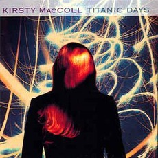 Titanic Days mp3 Album by Kirsty MacColl