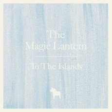 To The Islands mp3 Album by The Magic Lantern