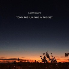 Today the Sun Falls in the East mp3 Album by El Jazzy Chavo