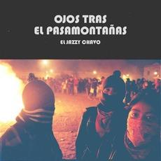 Ojos Tras El Pasamontañas mp3 Album by El Jazzy Chavo