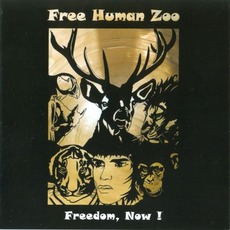 Freedom, Now! mp3 Album by Free Human Zoo