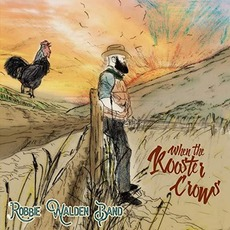 When The Rooster Crows mp3 Album by Robbie Walden Band