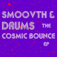 The Cosmic Bounce EP mp3 Album by SmooVth & Drums
