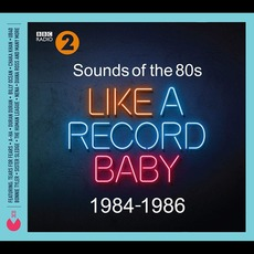 Sounds of The 80s: Like A Record Baby 1984-1986 mp3 Compilation by Various Artists