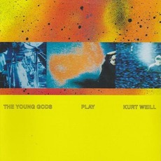 The Young Gods Play Kurt Weill mp3 Album by The Young Gods