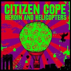 Heroin and Helicopters mp3 Album by Citizen Cope