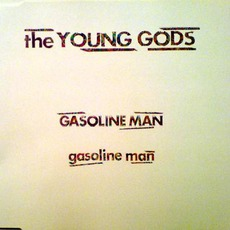 Gasoline Man mp3 Single by The Young Gods