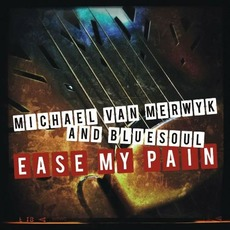 Ease My Pain mp3 Album by Michael Van Merwyk & Bluesoul